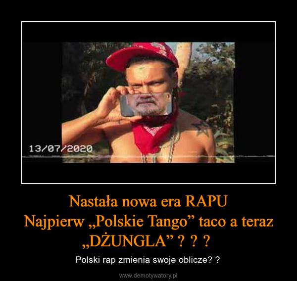 """Nastała nowa era RAPUNajpierw """"Polskie Tango"""" taco a teraz """"DŻUNGLA""""  – Polski rap zmienia swoje oblicze?"""