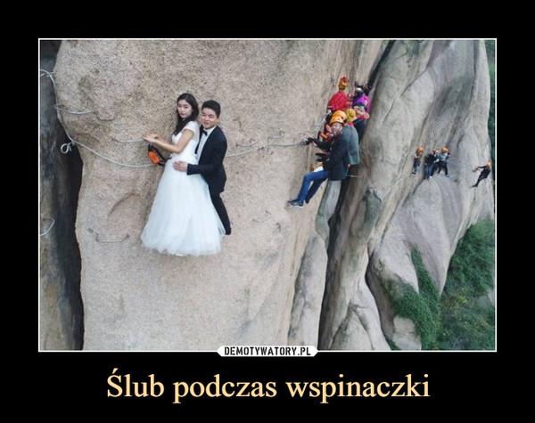Ślub podczas wspinaczki –