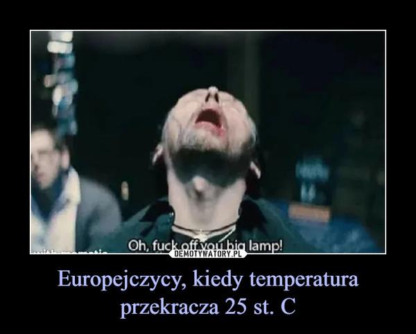 Europejczycy, kiedy temperatura przekracza 25 st. C –