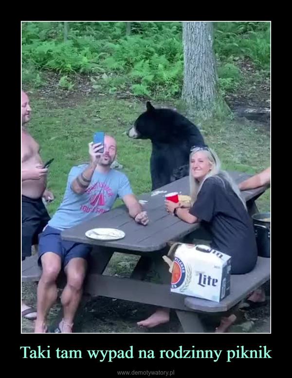 Taki tam wypad na rodzinny piknik –