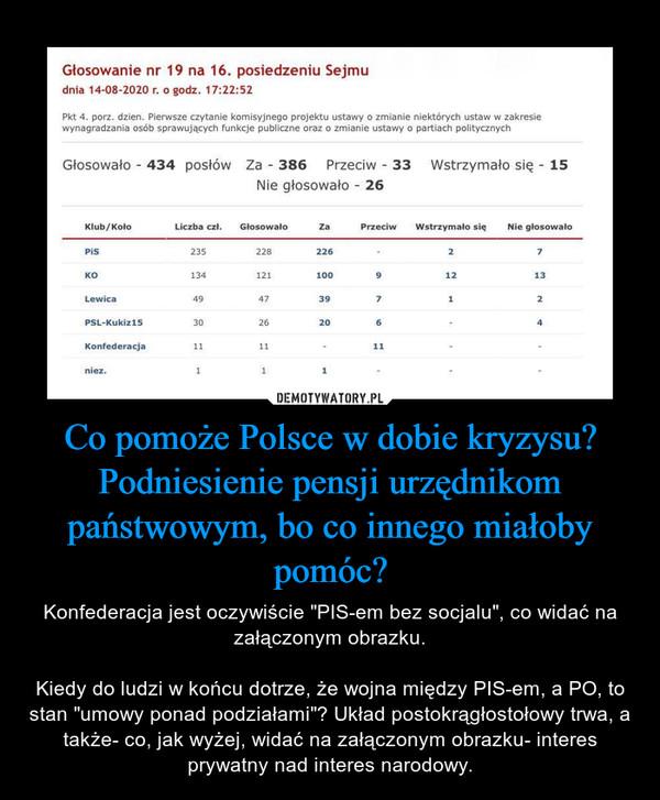"""Co pomoże Polsce w dobie kryzysu? Podniesienie pensji urzędnikom państwowym, bo co innego miałoby pomóc? – Konfederacja jest oczywiście """"PIS-em bez socjalu"""", co widać na załączonym obrazku.Kiedy do ludzi w końcu dotrze, że wojna między PIS-em, a PO, to stan """"umowy ponad podziałami""""? Układ postokrągłostołowy trwa, a także- co, jak wyżej, widać na załączonym obrazku- interes prywatny nad interes narodowy."""