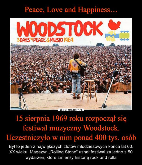 """15 sierpnia 1969 roku rozpoczął się festiwal muzyczny Woodstock.Uczestniczyło w nim ponad 400 tys. osób – Był to jeden z największych zlotów młodzieżowych końca lat 60. XX wieku. Magazyn """"Rolling Stone"""" uznał festiwal za jedno z 50 wydarzeń, które zmieniły historię rock and rolla"""