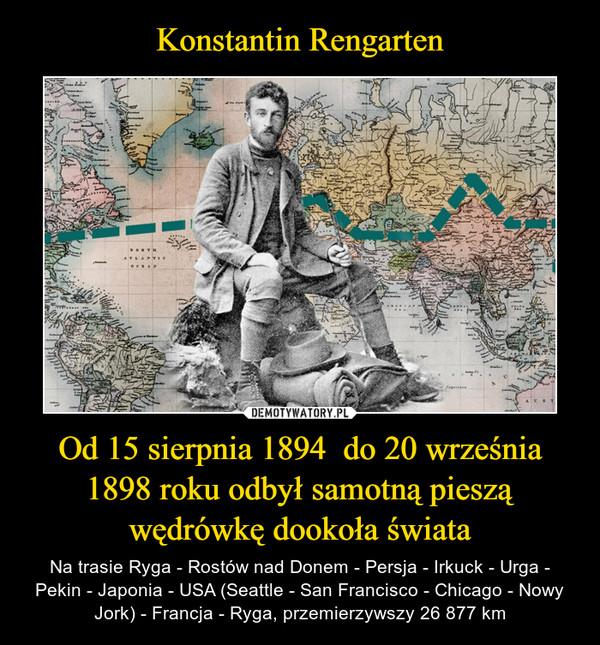 Od 15 sierpnia 1894  do 20 września 1898 roku odbył samotną pieszą wędrówkę dookoła świata – Na trasie Ryga - Rostów nad Donem - Persja - Irkuck - Urga - Pekin - Japonia - USA (Seattle - San Francisco - Chicago - Nowy Jork) - Francja - Ryga, przemierzywszy 26 877 km