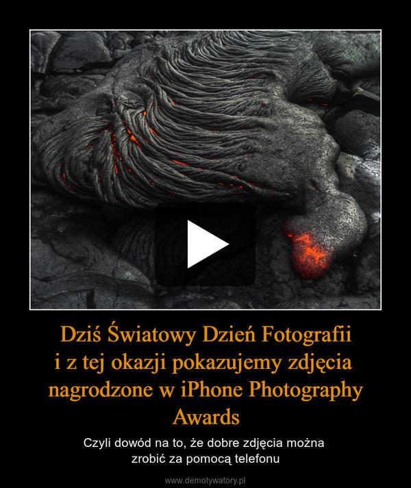 Dziś Światowy Dzień Fotografiii z tej okazji pokazujemy zdjęcia nagrodzone w iPhone Photography Awards – Czyli dowód na to, że dobre zdjęcia można zrobić za pomocą telefonu