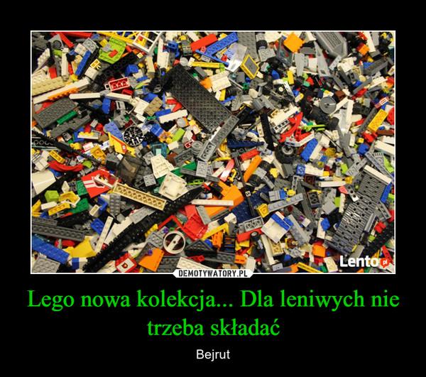 Lego nowa kolekcja... Dla leniwych nie trzeba składać – Bejrut