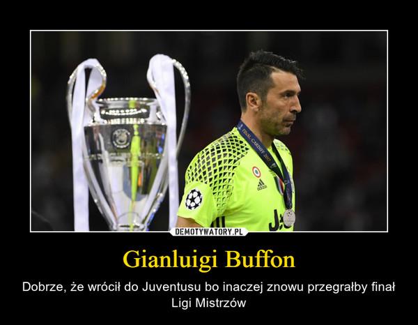 Gianluigi Buffon – Dobrze, że wrócił do Juventusu bo inaczej znowu przegrałby finał Ligi Mistrzów