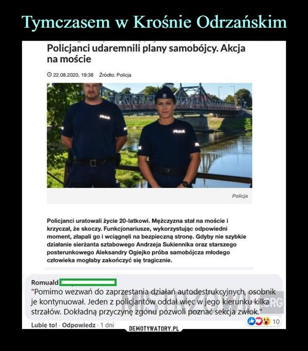 """–  igryfmo.pl - portal informacyjny powiatugryfińskiegoigryfmo.plSamobójcy udaremnili plany policjanci. Akcja namościeRomuald""""Pomimo wezwań do zaprzestania działań autodestrukcyjnych, osobnikje kontynuował. Jeden z policjantów oddał więc w jego kierunku kilkastrzałów. Dokładną przyczynę zgonu pozwoli poznać sekcja zwłok."""""""