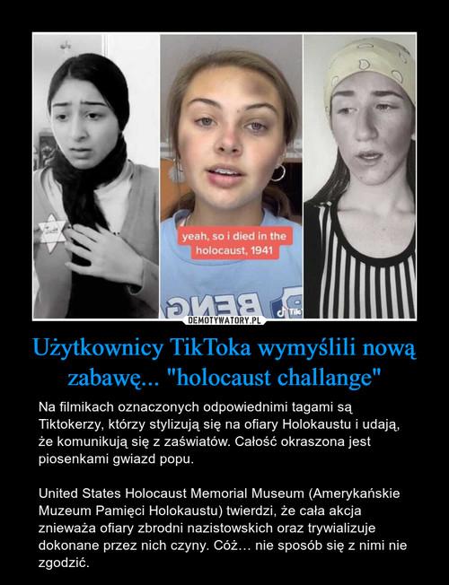 """Użytkownicy TikToka wymyślili nową zabawę... """"holocaust challange"""""""