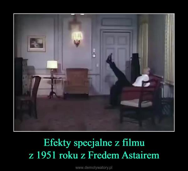 Efekty specjalne z filmuz 1951 roku z Fredem Astairem –