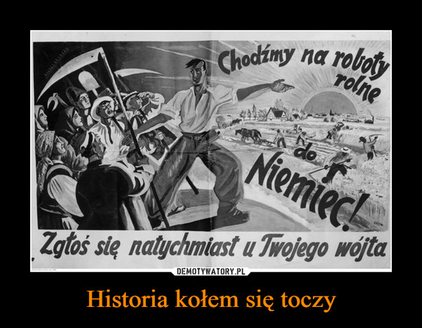 Historia kołem się toczy –