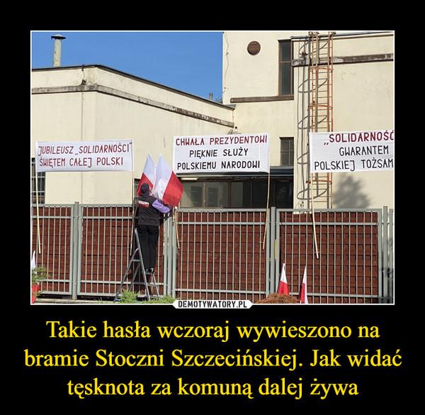 Takie hasła wczoraj wywieszono na bramie Stoczni Szczecińskiej. Jak widać tęsknota za komuną dalej żywa –
