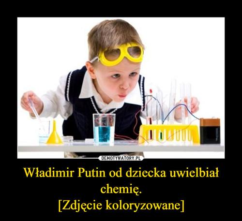 Władimir Putin od dziecka uwielbiał chemię. [Zdjęcie koloryzowane]