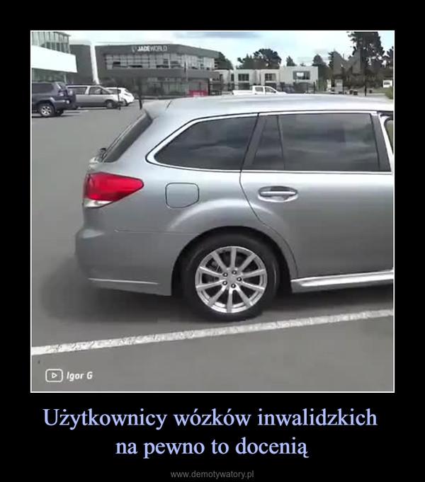 Użytkownicy wózków inwalidzkich na pewno to docenią –