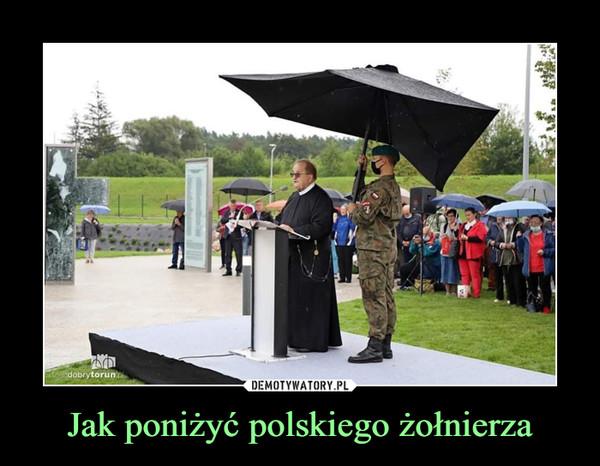 Jak poniżyć polskiego żołnierza –