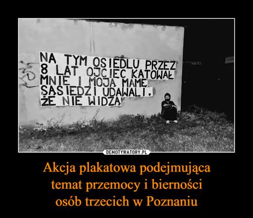 Akcja plakatowa podejmująca temat przemocy i bierności osób trzecich w Poznaniu