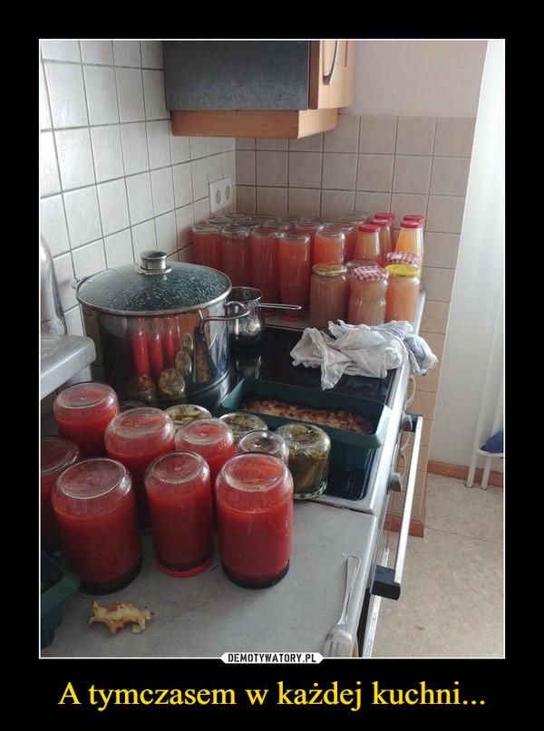 A tymczasem w każdej kuchni... –
