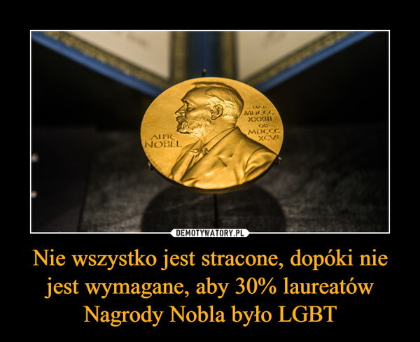 Nie wszystko jest stracone, dopóki nie jest wymagane, aby 30% laureatów Nagrody Nobla było LGBT –
