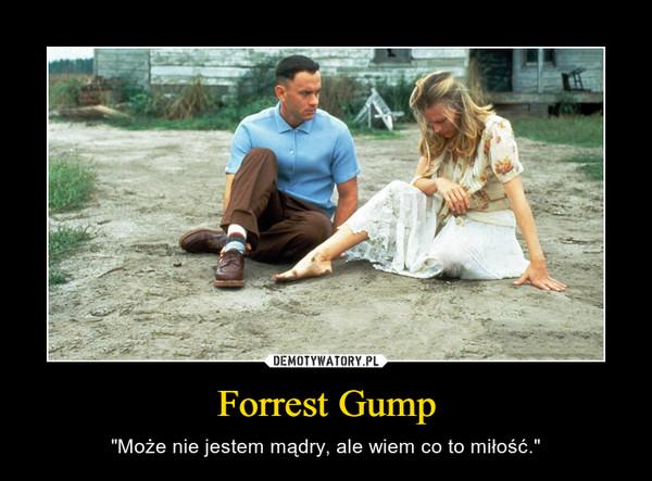 """Forrest Gump – """"Może nie jestem mądry, ale wiem co to miłość."""""""