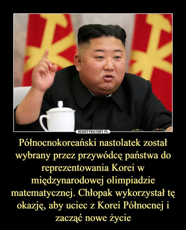 Północnokoreański nastolatek został wybrany przez przywódcę państwa do reprezentowania Korei w międzynarodowej olimpiadzie matematycznej. Chłopak wykorzystał tę okazję, aby uciec z Korei Północnej i zacząć nowe życie –