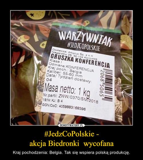 #JedzCoPolskie - akcja Biedronki  wycofana