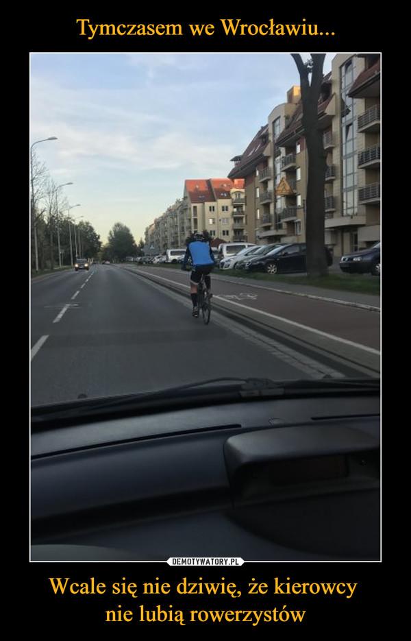 Wcale się nie dziwię, że kierowcy nie lubią rowerzystów –