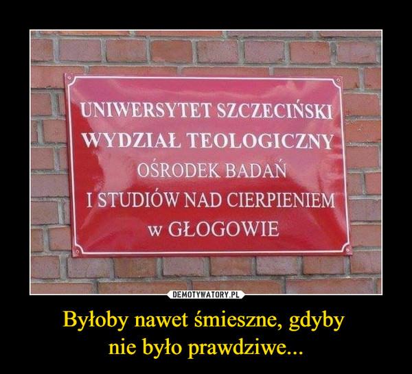Byłoby nawet śmieszne, gdyby nie było prawdziwe... –  Uniwersytet Szczesiński wydział teologiczny ośrodek badań i studiów nad cierpieniem w głogowie