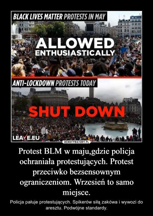 Protest BLM w maju,gdzie policja ochraniała protestujących. Protest przeciwko bezsensownym ograniczeniom. Wrzesień to samo miejsce.