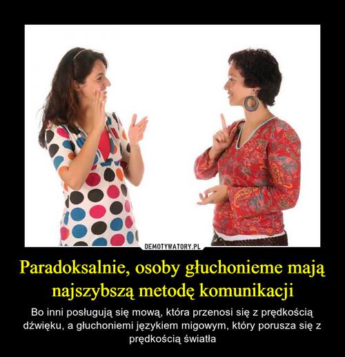 Paradoksalnie, osoby głuchonieme mają najszybszą metodę komunikacji