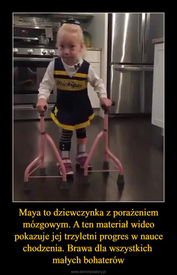Maya to dziewczynka z porażeniem mózgowym. A ten materiał wideo pokazuje jej trzyletni progres w nauce chodzenia. Brawa dla wszystkich małych bohaterów –