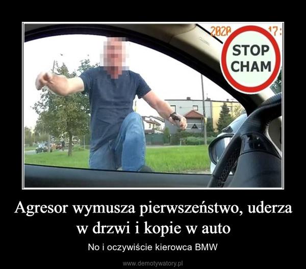 Agresor wymusza pierwszeństwo, uderza w drzwi i kopie w auto – No i oczywiście kierowca BMW