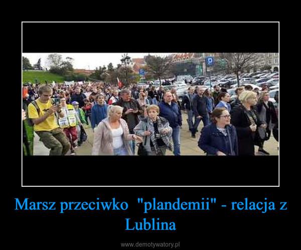 """Marsz przeciwko  """"plandemii"""" - relacja z Lublina –"""
