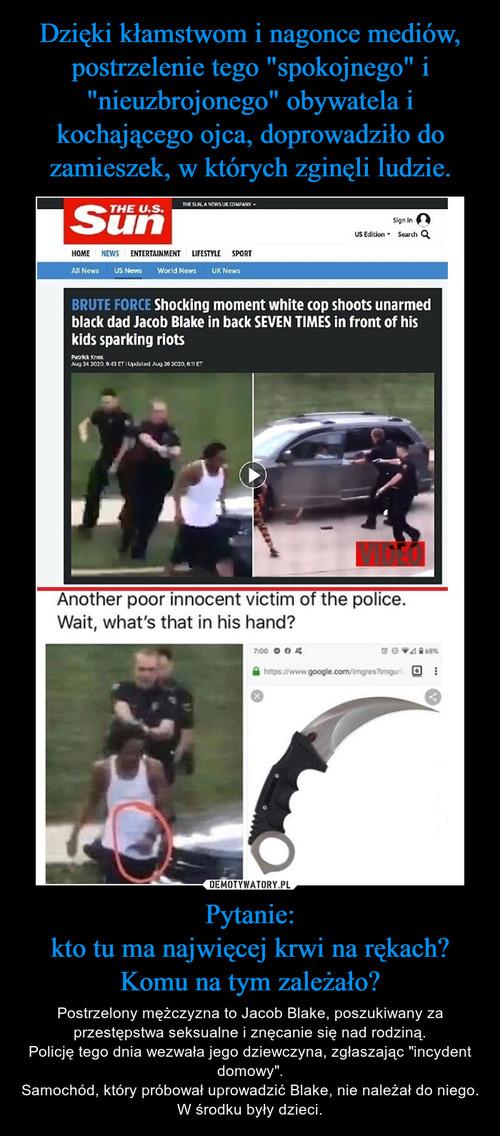 """Dzięki kłamstwom i nagonce mediów, postrzelenie tego """"spokojnego"""" i """"nieuzbrojonego"""" obywatela i kochającego ojca, doprowadziło do zamieszek, w których zginęli ludzie. Pytanie: kto tu ma najwięcej krwi na rękach? Komu na tym zależało?"""