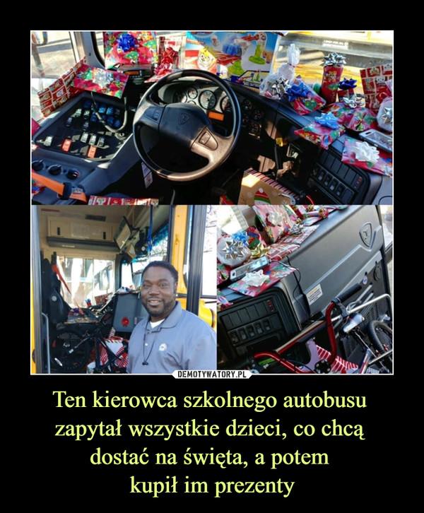 Ten kierowca szkolnego autobusu zapytał wszystkie dzieci, co chcą dostać na święta, a potem kupił im prezenty –