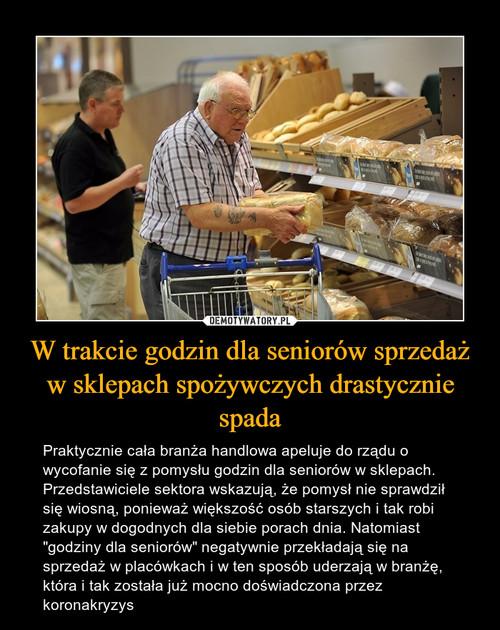 W trakcie godzin dla seniorów sprzedaż w sklepach spożywczych drastycznie spada