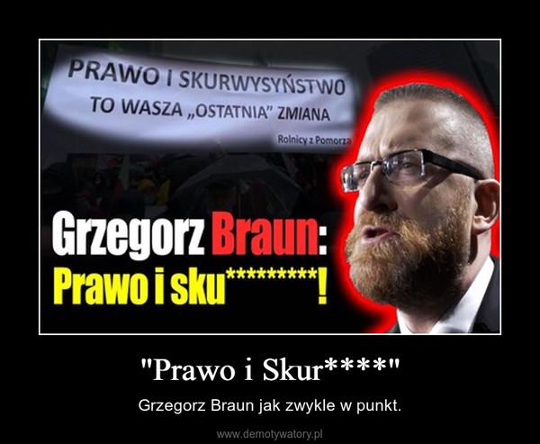 """""""Prawo i Skur****"""" – Grzegorz Braun jak zwykle w punkt."""