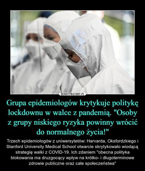 Grupa epidemiologów krytykuje politykę lockdownu w walce z pandemią. ''Osoby z grupy niskiego ryzyka powinny wrócić do normalnego życia!''