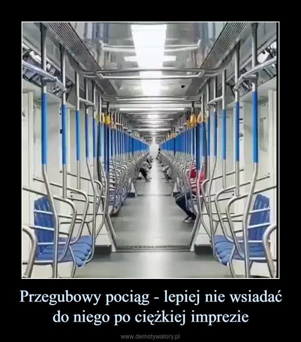 Przegubowy pociąg - lepiej nie wsiadać do niego po ciężkiej imprezie –