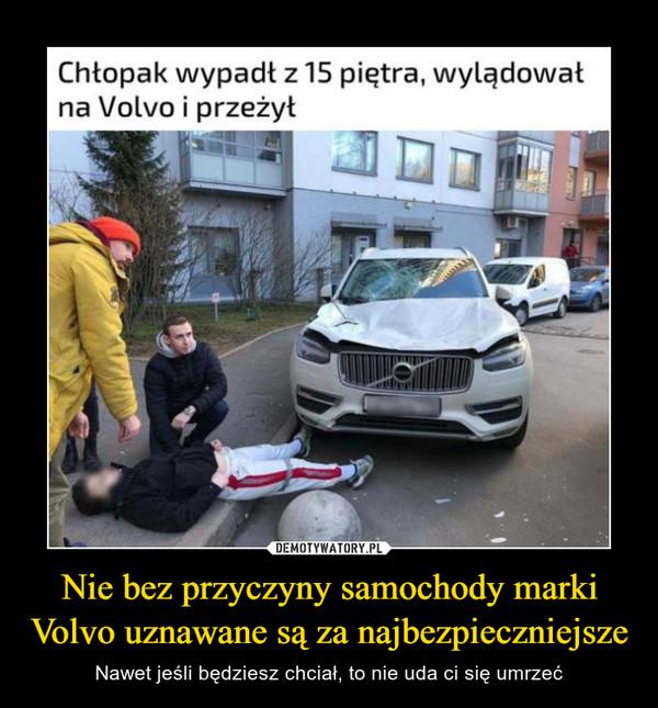 Nie bez przyczyny samochody marki Volvo uznawane są za najbezpieczniejsze – Nawet jeśli będziesz chciał, to nie uda ci się umrzeć
