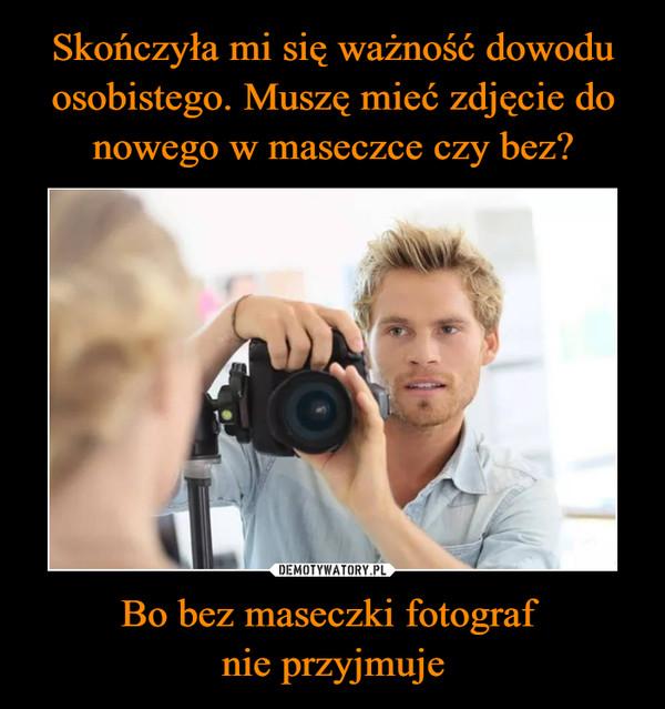 Bo bez maseczki fotograf nie przyjmuje –