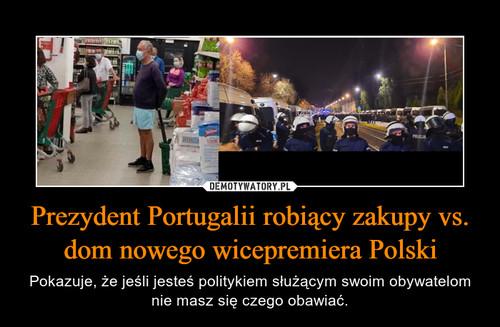 Prezydent Portugalii robiący zakupy vs. dom nowego wicepremiera Polski