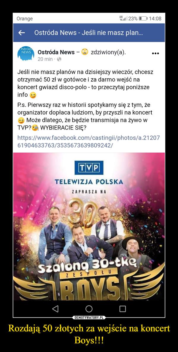 Rozdają 50 złotych za wejście na koncert Boys!!! –