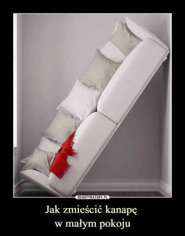 Jak zmieścić kanapę w małym pokoju –