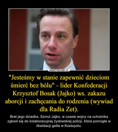 """""""Jesteśmy w stanie zapewnić dzieciom śmierć bez bólu"""" - lider Konfederacji Krzysztof Bosak (Jajko) ws. zakazu aborcji i zachęcania do rodzenia (wywiad dla Radia Zet)."""