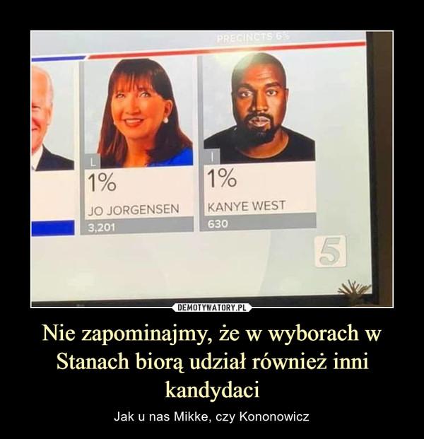 Nie zapominajmy, że w wyborach w Stanach biorą udział również inni kandydaci – Jak u nas Mikke, czy Kononowicz