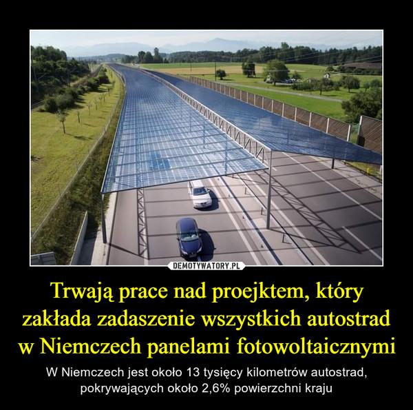 Trwają prace nad proejktem, który zakłada zadaszenie wszystkich autostrad w Niemczech panelami fotowoltaicznymi – W Niemczech jest około 13 tysięcy kilometrów autostrad, pokrywających około 2,6% powierzchni kraju