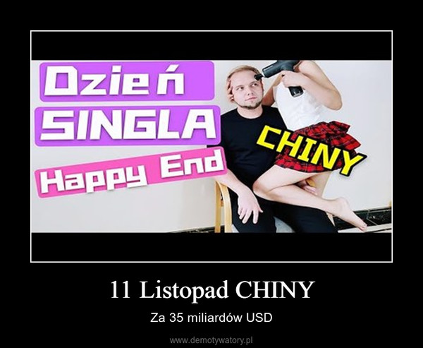 11 Listopad CHINY – Za 35 miliardów USD