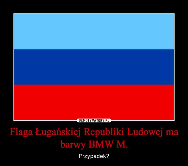 Flaga Ługańskiej Republiki Ludowej ma barwy BMW M. – Przypadek?