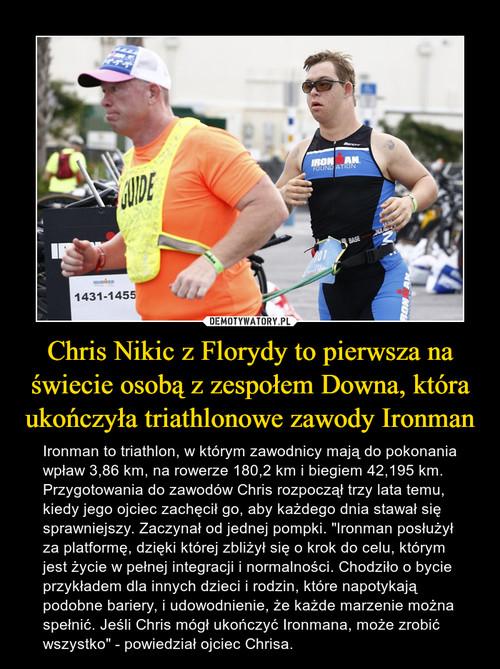 Chris Nikic z Florydy to pierwsza na świecie osobą z zespołem Downa, która ukończyła triathlonowe zawody Ironman