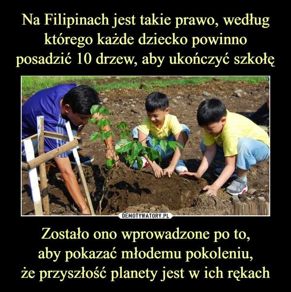 Zostało ono wprowadzone po to,aby pokazać młodemu pokoleniu,że przyszłość planety jest w ich rękach –