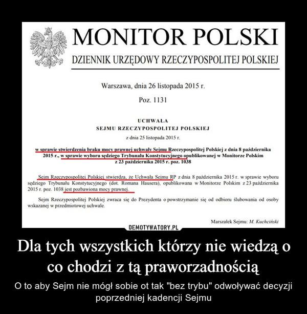 """Dla tych wszystkich którzy nie wiedzą o co chodzi z tą praworzadnością – O to aby Sejm nie mógł sobie ot tak """"bez trybu"""" odwoływać decyzji poprzedniej kadencji Sejmu"""